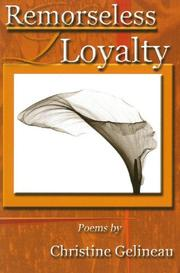 Cover of: Remorseless Loyalty (Richard Snyder Publication) | Christine Gelineau