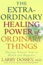 Cover of: The extraordinary healing power of ordinary things ; fourteen natural steps to health and happiness | Larry Dossey
