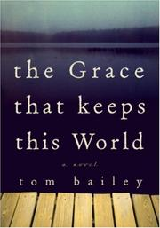 Cover of: The grace that keeps this world: a novel