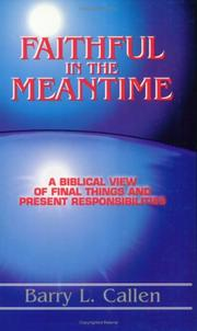 Cover of: Faithful in the meantime: a biblical view of final things and present responsibilities