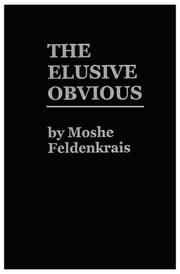 Cover of: The elusive obvious or basic Feldenkrais