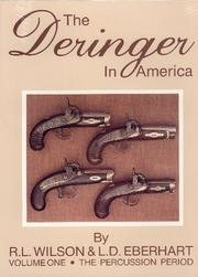 The Deringer in America, Volume I - The Percussion Period by L. D. Eberhart, R. L. Wilson