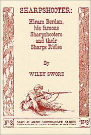 Cover of: Sharpshooter: Hiram Berdan, his famous Sharpshooters, and their Sharps rifles