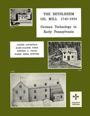 Cover of: The Bethlehem Oil Mill, 1745-1934: Oilseed Mill, Hemp Mill, Tanbark Mill, Groat Mill, Snuff Mill, Waterworks  | Carter Litchfield