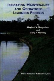 Cover of: Irrigation maintenance and operations learning process | Gaylord V. Skogerboe