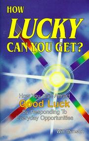 Cover of: How Lucky Can You Get? How You Can Attract Good Luck by Responding to Everyday Opportunities