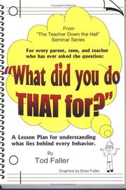 Cover of: What Did You Do That For? A Lesson Plan for Understanding What Lies Behind Every Behavior