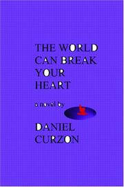 Cover of: THE WORLD CAN BREAK YOUR HEART ( a novel) | Daniel Curzon