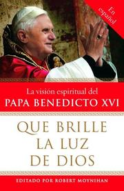 Cover of: Let God's light shine forth: the spiritual vision of Pope Benedict XVI