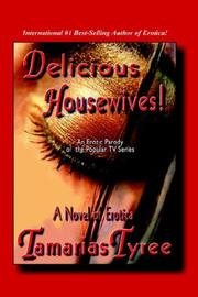 "Cover of: DELICIOUS HOUSEWIVES! An Erotic Parody of the Popular TV series ""Desperate Housewives"" - A Novel of Erotica"