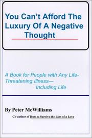 You Can't Afford the Luxury of a Negative Thought by Peter McWilliams