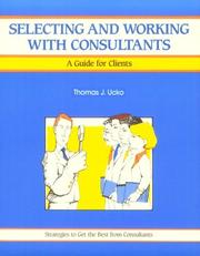 Cover of: Selecting and working with consultants | Thomas J. Ucko