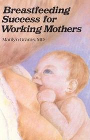 Cover of: Breastfeeding success for working mothers | Marilyn Grams
