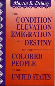 Cover of: The Condition, Elevation, Emigration and Destiny of the Colored People of the United States