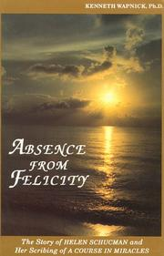 Cover of: Absence from felicity by Kenneth Wapnick