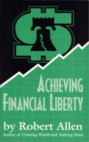 Cover of: Achieving financial liberty | Robert G. Allen