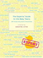 Cover of: The Experts' Guide to the Baby Years: 100 Things Every Parent Should Know