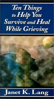 Cover of: Ten things to help you survive and heal while grieving | Janet K. Lang