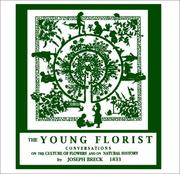 Cover of: The young florist, or, Conversations on the culture of flowers, and on natural history