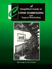 Cover of: A simplified guide to custom stairbuilding and tangent handrailing | George R. Di Cristina