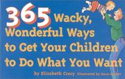 Cover of: 365 wacky, wonderful ways to get your children to do what you want