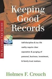 Cover of: Keeping Good Records: Self-Discipline & Tax Life Reality Require Clear Separation & Purging of Personal, Business, Investment, & Family Matters (Series 500: Audits & Appeals)