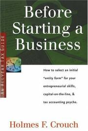 Cover of: Before Starting a Business: How to Select Initial Entity Form for Your Entrepreneurial Skills, Capital-on-the-line, & Tax Accounting Psyche (Series 200: Investors & Businesses)