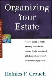 Cover of: Organizing Your Estate: How to Purge & Direct Property Transfer to Chosen Family Members by Gift, Bequest, or in Trust While Thinkingly Alive (Series 300: Retirees & Estates)