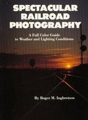 Cover of: Spectacular Railroad Photography | Rober M. Ingbretsen