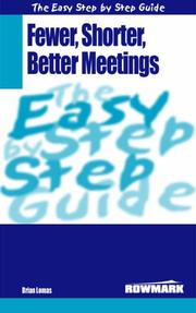 Cover of: The Easy Step by Step Guide to Fewer,Shorter,Better Meetings