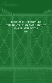 The gentleman and cabinet-maker's director by Thomas Chippendale