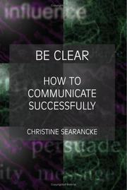 Cover of: Be Clear - How to Communicate Successfully
