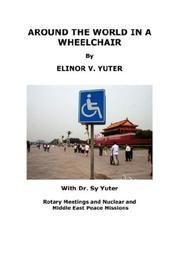 Cover of: AROUND THE WORLD IN A WHEELCHAIR, Rotary Meetings and Nuclear and Middle East Peace Missions | Elinor, V. Yuter