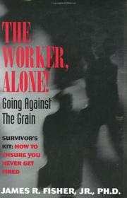 Cover of: The worker, alone! | James Raymond Fisher Jr.