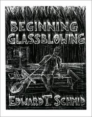 Cover of: Beginning glassblowing | Edward T. Schmid