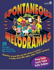 Cover of: Spontaneous melodramas: 24 impromptu skits that bring Bible stories to life