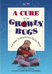 Cover of: A cure for the growly bugs and other tried-and-true tips for moms | from the mothers of MOPS ; compiled by Mary Beth Lagerborg.