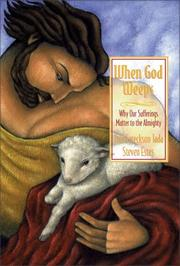 Cover of: When God Weeps: why our sufferings matter to the Almighty