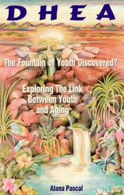 Cover of: Dhea...                                                                    the Fountain of Youth Discovered: The Fountain of Youth Discovered  by Alana Pascal, Ana Pascal