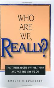 Cover of: Who Are We, Really? The Truth About Why We Think and Act the Way We Do