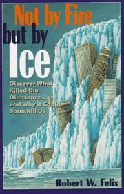 Not by fire but by ice by Robert W. Felix