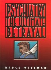 Cover of: Psychiatry, the ultimate betrayal | Bruce Wiseman