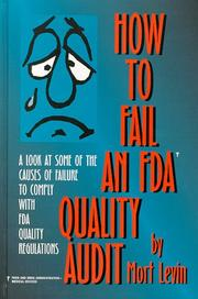 Cover of: How to fail an FDA quality audit | Mort Levin