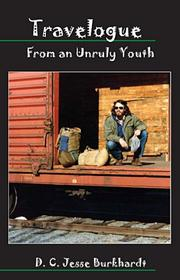 Cover of: Travelogue From an Unruly Youth | D. C. Jesse Burkhardt