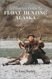 Cover of: A complete guide to float hunting Alaska