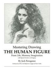 Cover of: Mastering Drawing the Human Figure From Life, Memory, Imagination