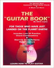 Cover of: The Guitar Book - For Those Who Have Just Landed On The Planet Earth! - Learn How To Play Guitar! |