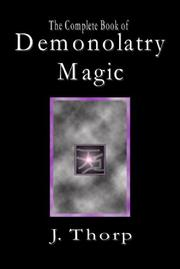 The Complete Book of Demonolatry Magic by J. Thorp