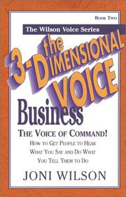 Cover of: The 3-dimensional business voice: the voice of command : how to get people to hear what you say and do what you tell them to do!