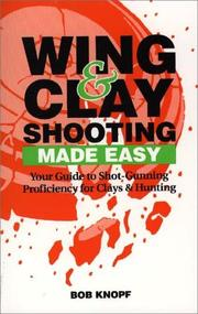 Cover of: Wing & clay shooting-- made easy | Bob Knopf